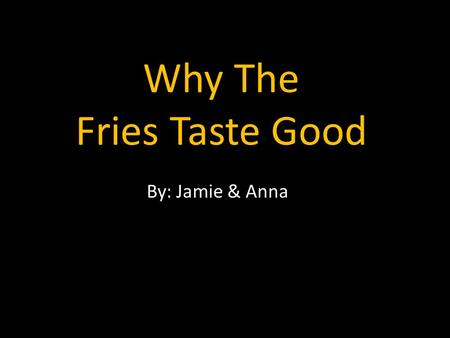 Why The Fries Taste Good By: Jamie & Anna. John Richard Simplot America's great potato baron Eighth grade drop out Became potato farmer – Potato industry.