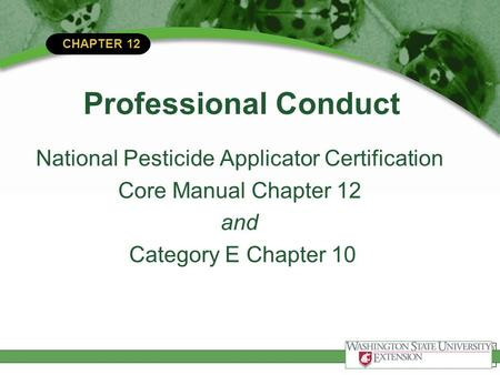 CHAPTER 12 Professional Conduct National Pesticide Applicator Certification Core Manual Chapter 12 and Category E Chapter 10.