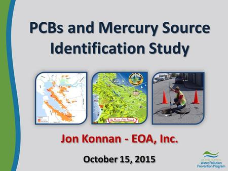 PCBs and Mercury Source Identification Study Jon Konnan - EOA, Inc. October 15, 2015.