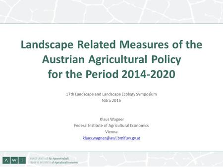 Landscape Related Measures of the Austrian Agricultural Policy for the Period 2014-2020 17th Landscape and Landscape Ecology Symposium Nitra 2015 Klaus.