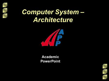 Academic PowerPoint Computer System – Architecture.