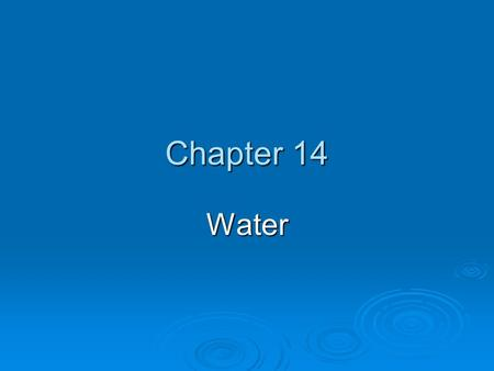 Chapter 14 Water. WATER'S IMPORTANCE, AVAILABILITY, AND RENEWAL  covers 71% of the Earth's surface  regulates Earth's climate  dilutes wastes  sculpts.