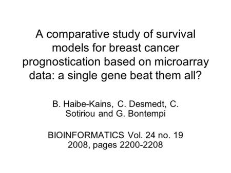 A comparative study of survival models for breast cancer prognostication based on microarray data: a single gene beat them all? B. Haibe-Kains, C. Desmedt,