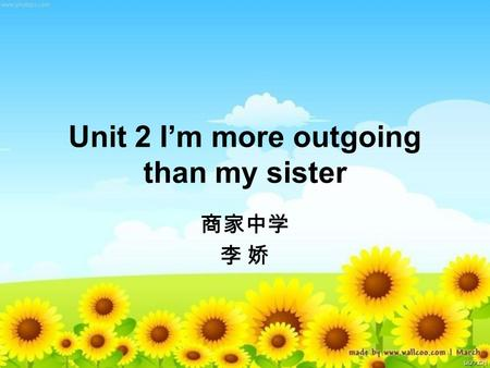 Unit 2 I'm more outgoing than my sister 商家中学 李 娇李 娇.