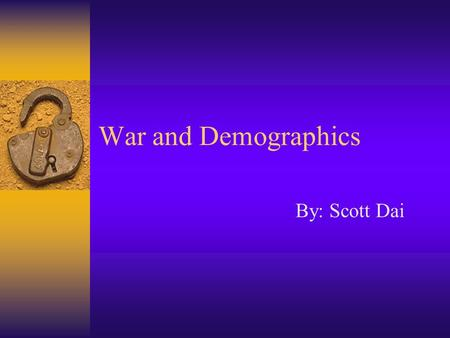 War and Demographics By: Scott Dai. Introduction To identify and analyze the impact of demographics on the propensity of war in a multi-cultural comparative.