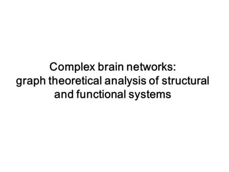 Complex brain networks: graph theoretical analysis of structural and functional systems.