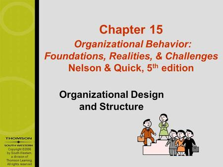 Copyright ©2006 by South-Western, a division of Thomson Learning. All rights reserved Chapter 15 Organizational Behavior: Foundations, Realities, & Challenges.