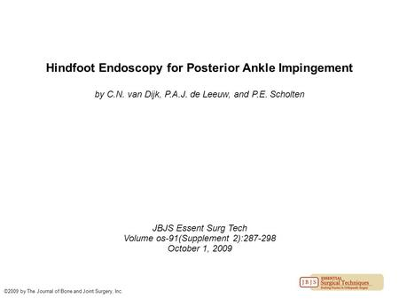 Hindfoot Endoscopy for Posterior Ankle Impingement by C.N. van Dijk, P.A.J. de Leeuw, and P.E. Scholten JBJS Essent Surg Tech Volume os-91(Supplement 2):287-298.