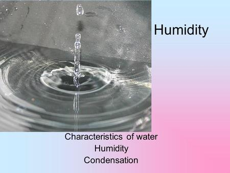 Humidity Characteristics of water Humidity Condensation.