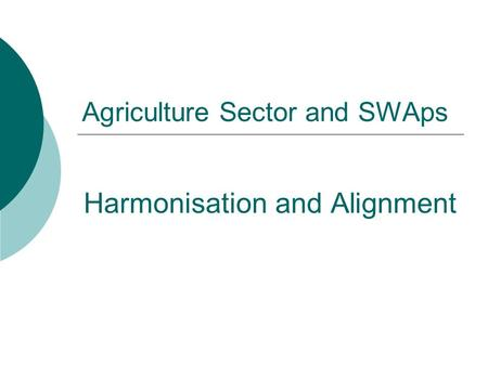 Agriculture Sector and SWAps Harmonisation and Alignment.
