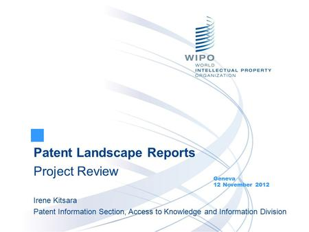 Patent Landscape Reports Project Review Geneva 12 November 2012 Irene Kitsara Patent Information Section, Access to Knowledge and Information Division.