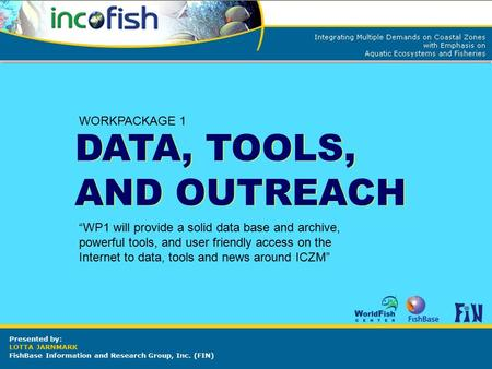 "DATA, TOOLS, AND OUTREACH DATA, TOOLS, AND OUTREACH WORKPACKAGE 1 ""WP1 will provide a solid data base and archive, powerful tools, and user friendly access."