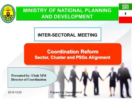 2015-12-23Prepared by: Department of Coordination 1 Coordination Reform Sector, Cluster and PSGs Alignment Coordination Reform Sector, Cluster and PSGs.
