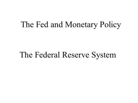 The Federal Reserve System The Fed and Monetary Policy.
