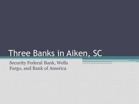 Three Banks in Aiken, SC Security Federal Bank, Wells Fargo, and Bank of America.