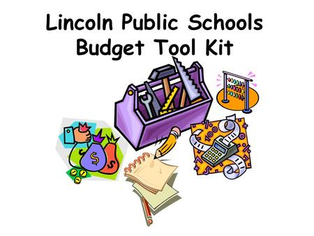 Lincoln Public Schools Budget Tool Kit. Timeline for 2007-08 Budget September Last Friday - Enrollment January-March Staffing Conferences January-June.