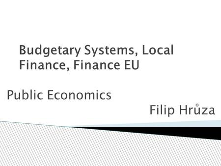 Budgetary Systems, Local Finance, Finance EU Public Economics Filip Hrůza.