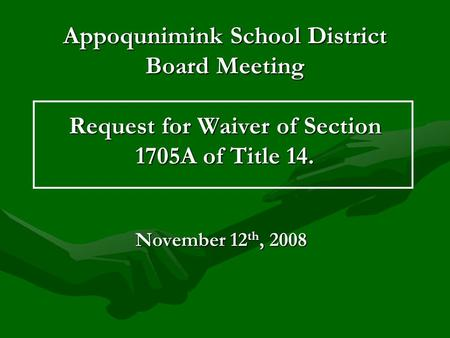 November 12 th, 2008 Appoqunimink School District Board Meeting Request for Waiver of Section 1705A of Title 14.