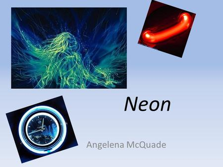 Neon Angelena McQuade. Where Did Neon Get Its Name? My element is neon, neon got it's name when it was discovered by William Ramsay. The word neon comes.