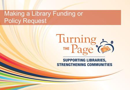 OCLC Online Computer Library Center 1 Making a Library Funding or Policy Request.