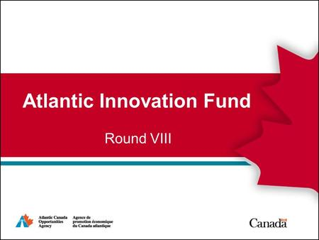 Atlantic Innovation Fund Round VIII February 5, 2008.