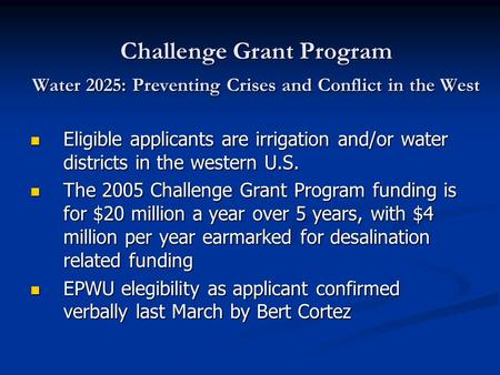 Challenge Grant Program Water 2025: Preventing Crises and Conflict in the West Eligible applicants are irrigation and/or water districts in the western.