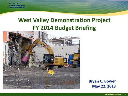 Www.energy.gov/EM 1 West Valley Demonstration Project FY 2014 Budget Briefing Bryan C. Bower May 22, 2013.