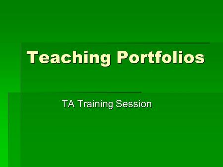 Teaching Portfolios TA Training Session. What is a Teaching Portfolio?  Three types used in academia  The academic portfolio  The teaching portfolio.