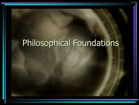 Philosophical Foundations 1 of 14. All Teachers have a Philosophy of Education For some it is systematic and conscious For most it is unstated and erratic.