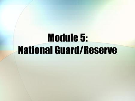 Module 5: National Guard/Reserve. Module Objectives After this module, you should be able to: Explain who determines TRICARE eligibility for National.