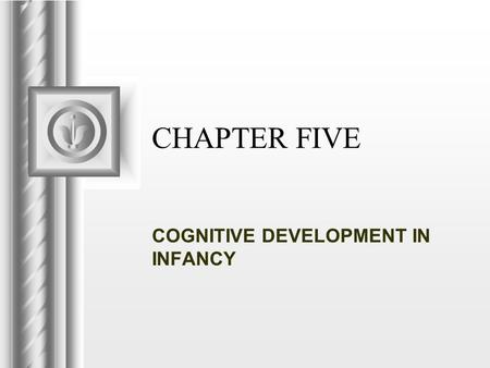 CHAPTER FIVE COGNITIVE DEVELOPMENT IN INFANCY. Copyright © 2009 Pearson Education Canada 5-2 I. COGNITIVE CHANGES Changes in cognitive skills over the.