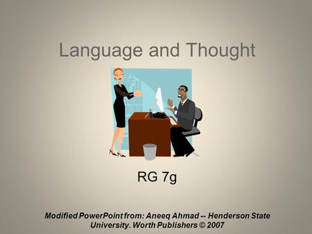 Language and Thought RG 7g Modified PowerPoint from: Aneeq Ahmad -- Henderson State University. Worth Publishers © 2007.