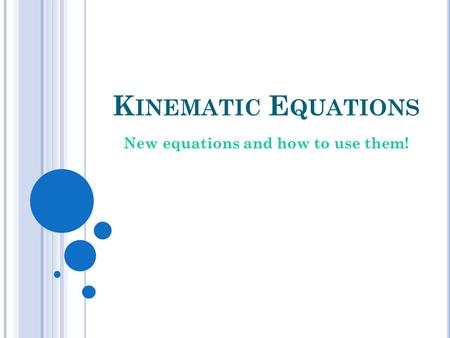 K INEMATIC E QUATIONS New equations and how to use them!