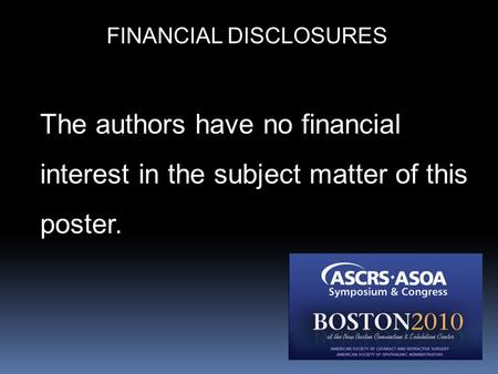 The authors have no financial interest in the subject matter of this poster. FINANCIAL DISCLOSURES.