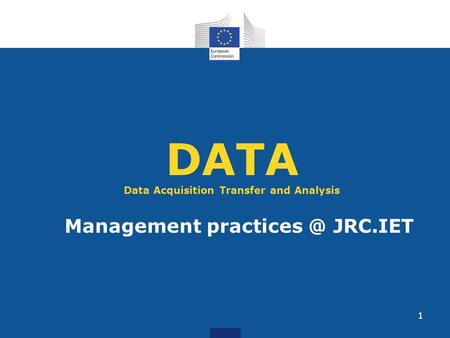DATA Data Acquisition Transfer and Analysis Management JRC.IET 1.