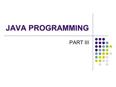 JAVA PROGRAMMING PART III. METHOD STATEMENT Form of method statement [ ] [static] ( [ ]) { } Example public static void main(String args[])