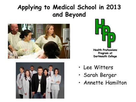 Applying to Medical School in 2013 and Beyond Lee Witters Sarah Berger Annette Hamilton.