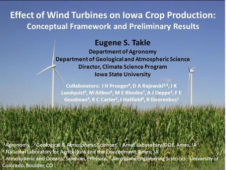 Effect of Wind Turbines on Iowa Crop Production: Conceptual Framework and Preliminary Results Collaborators: J H Prueger 4, D A Rajewski 2,3, J K Lundquist.