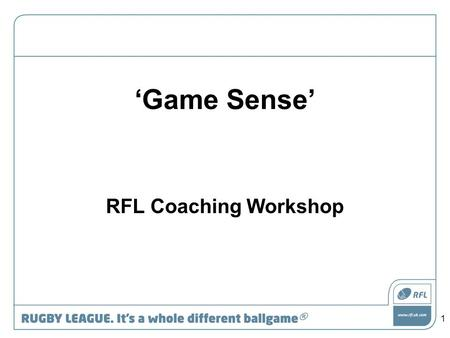 'Game Sense' RFL Coaching Workshop 1. 2 Outcomes Coaches will be able to: –explain what Game Sense coaching is, –identify how to facilitate learning.