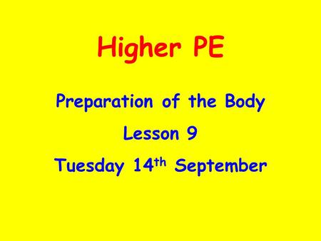 Higher PE Preparation of the Body Lesson 9 Tuesday 14 th September.