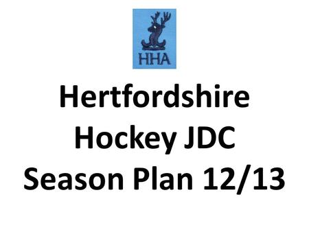 Hertfordshire Hockey JDC Season Plan 12/13. 1.Coachability – The desire to be successful, a willingness to listen and try to apply coach input 2.Speed.