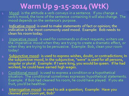 Warm Up 9-15-2014 (WtK) 1. Mood: is the attitude a verb conveys in a sentence. If you change a verb's mood, the tone of the sentence containing it will.