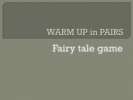 Fairy tale game. Over the top Exaggerated gestures and facial expressions Clown-like BIG!!! NOT real!