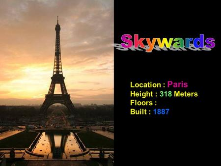 Location : Paris Height : 318 Meters Floors : Built : 1887.
