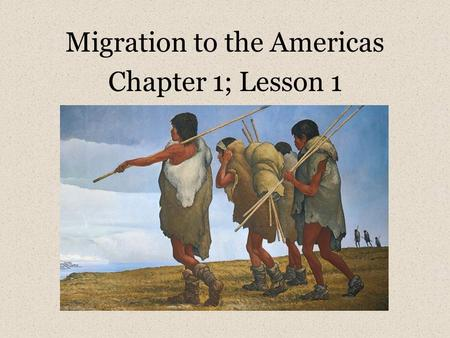 Migration to the Americas Chapter 1; Lesson 1. First things first… Write down this redemption code: 14JL-ZZLL-XXEQ Homework for tonight: Log on to: