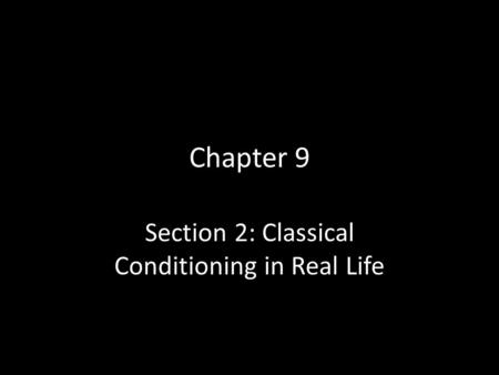 Chapter 9 Section 2: Classical Conditioning in Real Life.