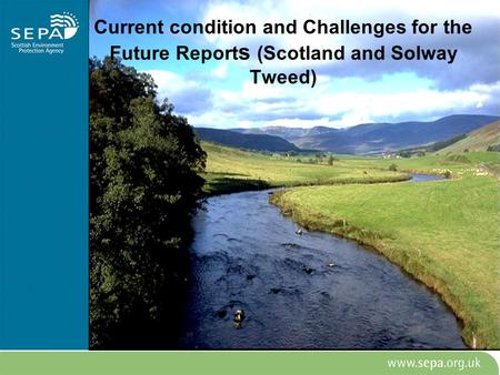 Current condition and Challenges for the Future Report s (Scotland and Solway Tweed)