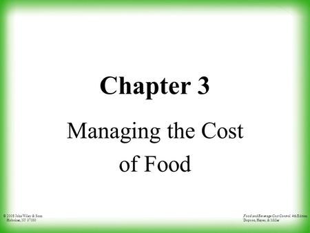 © 2008 John Wiley & Sons Hoboken, NJ 07030 Food and Beverage Cost Control, 4th Edition Dopson, Hayes, & Miller Chapter 3 Managing the Cost of Food.