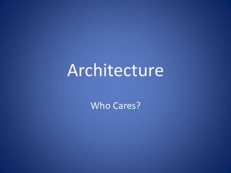 Architecture Who Cares?. Architecture The fundamental organization of a system, embodied in 1) its components, 2) their relationships to each other and.