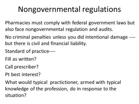 Nongovernmental regulations Pharmacies must comply with federal government laws but also face nongovernmental regulation and audits. No criminal penalties.